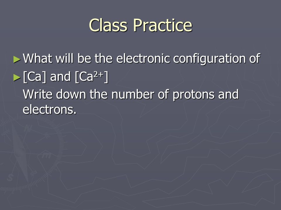 Class Practice What will be the electronic configuration of