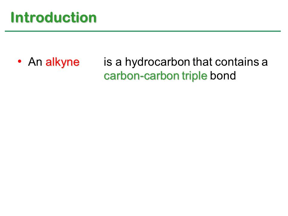 Introduction An alkyne is a hydrocarbon that contains a carbon-carbon triple bond.