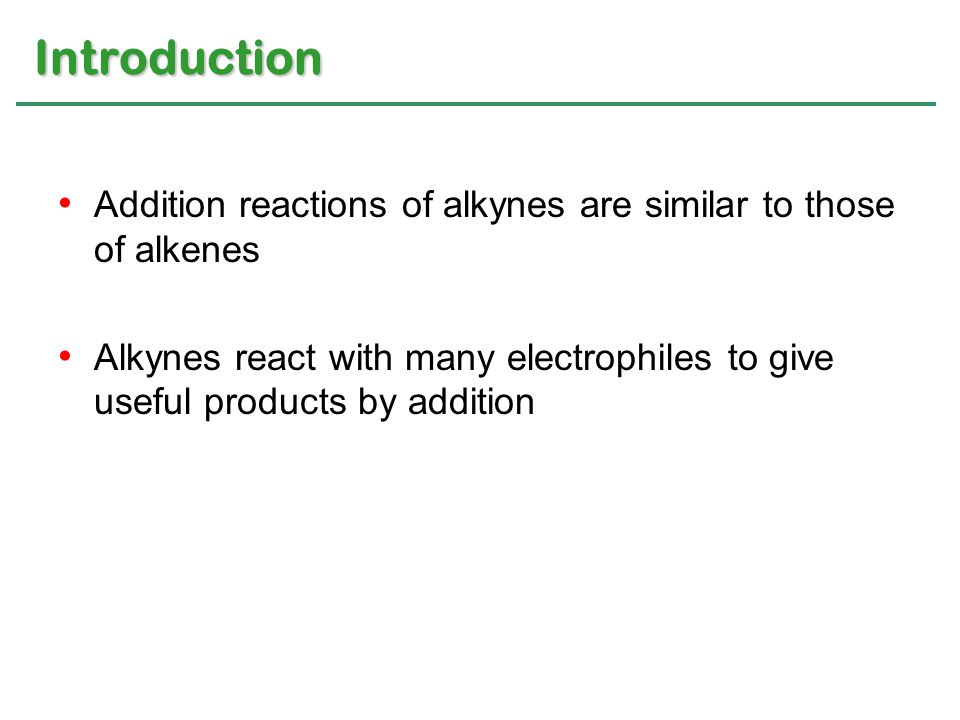 Introduction Addition reactions of alkynes are similar to those of alkenes.