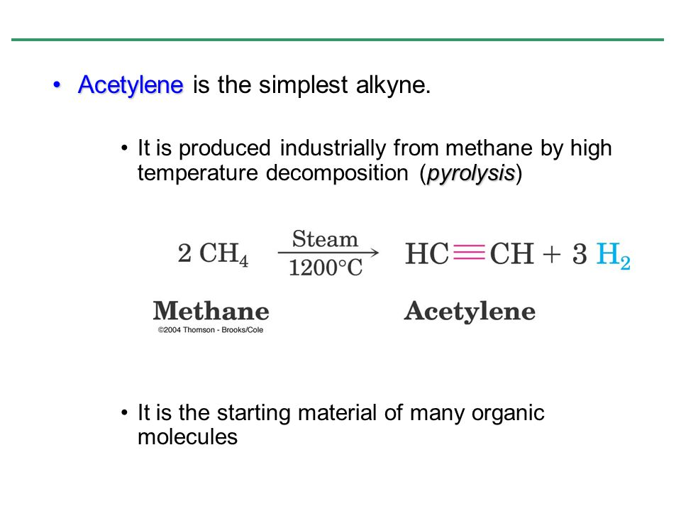 Acetylene is the simplest alkyne.