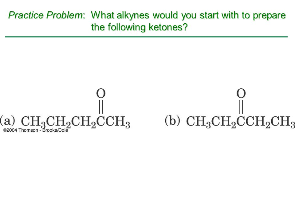 Practice Problem: What alkynes would you start with to prepare