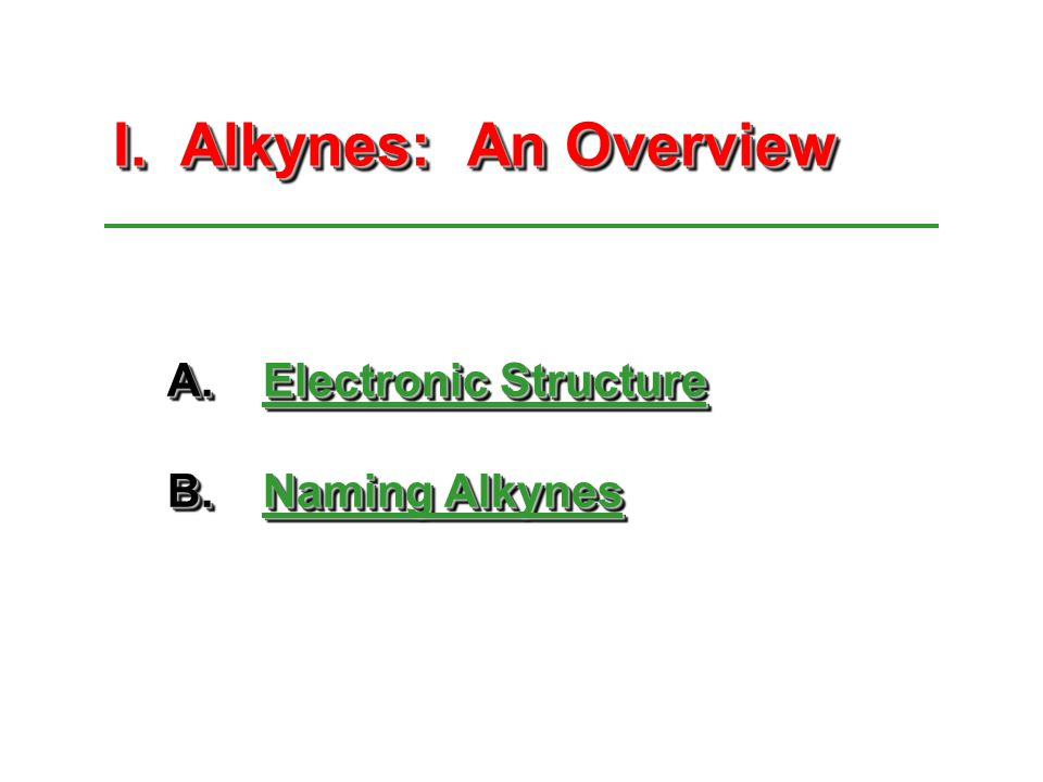I. Alkynes: An Overview Electronic Structure Naming Alkynes