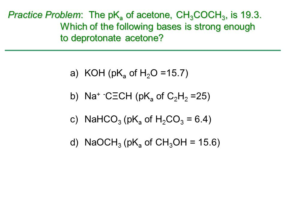 Practice Problem: The pKa of acetone, CH3COCH3, is 19. 3