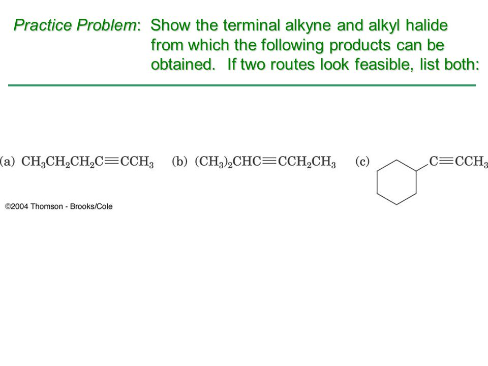 Practice Problem: Show the terminal alkyne and alkyl halide