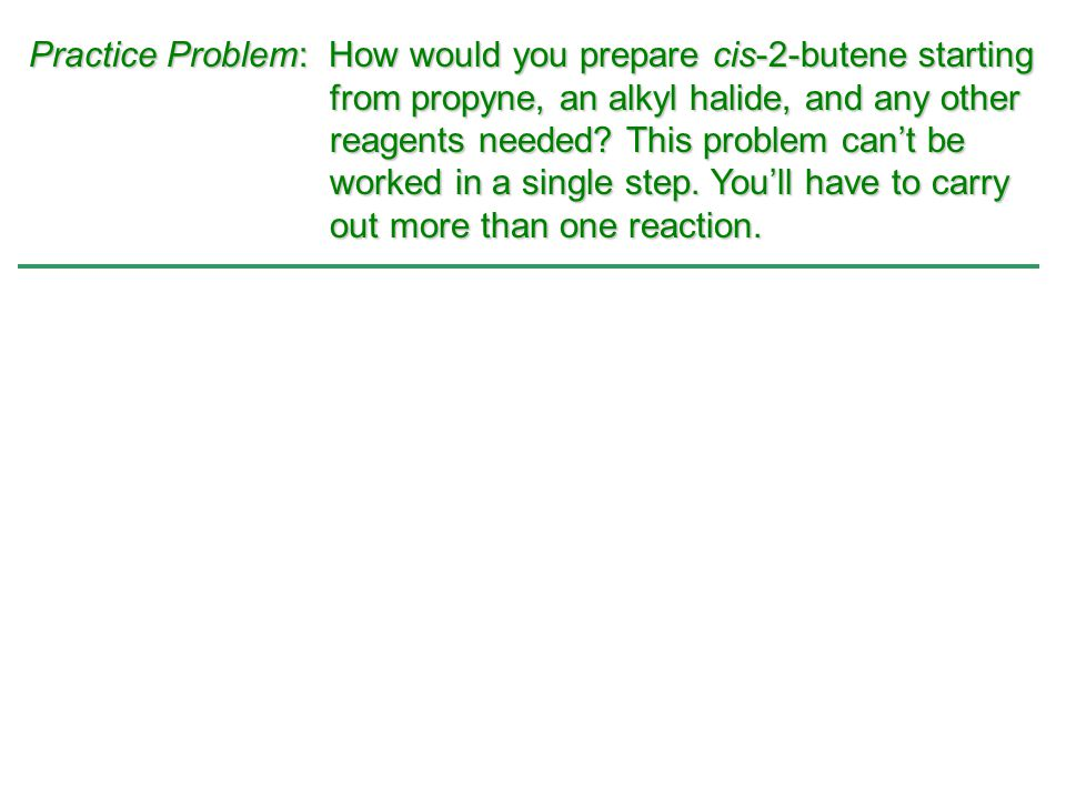 Practice Problem: How would you prepare cis-2-butene starting