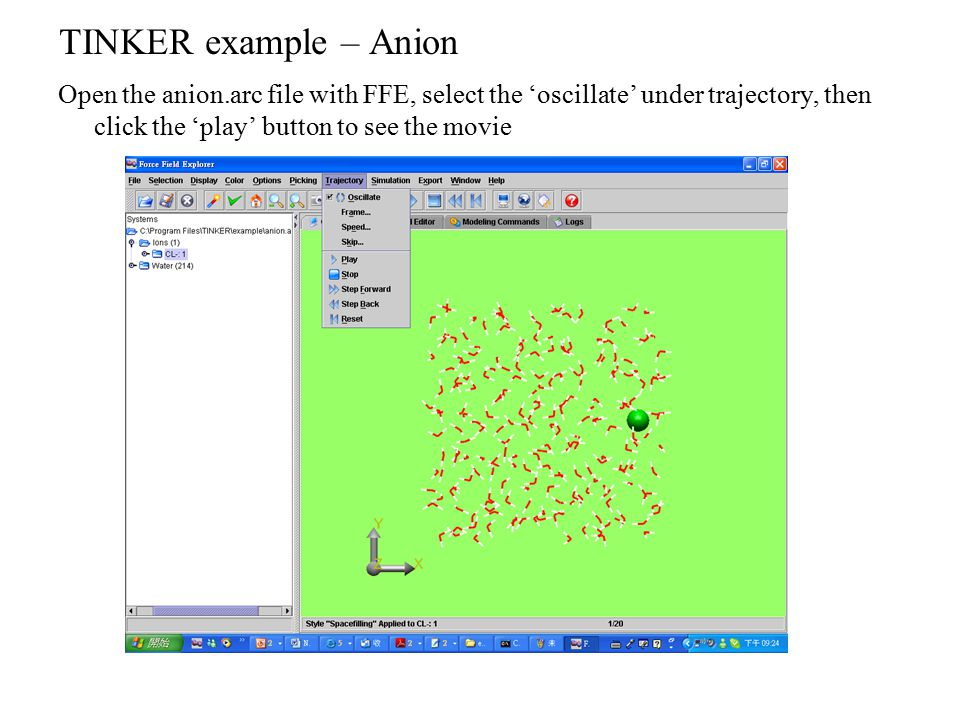 TINKER example – Anion Open the anion.arc file with FFE, select the 'oscillate' under trajectory, then click the 'play' button to see the movie.