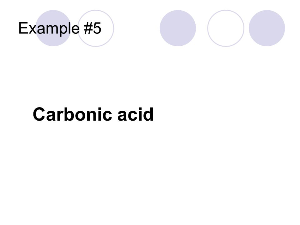 Example #5 Carbonic acid
