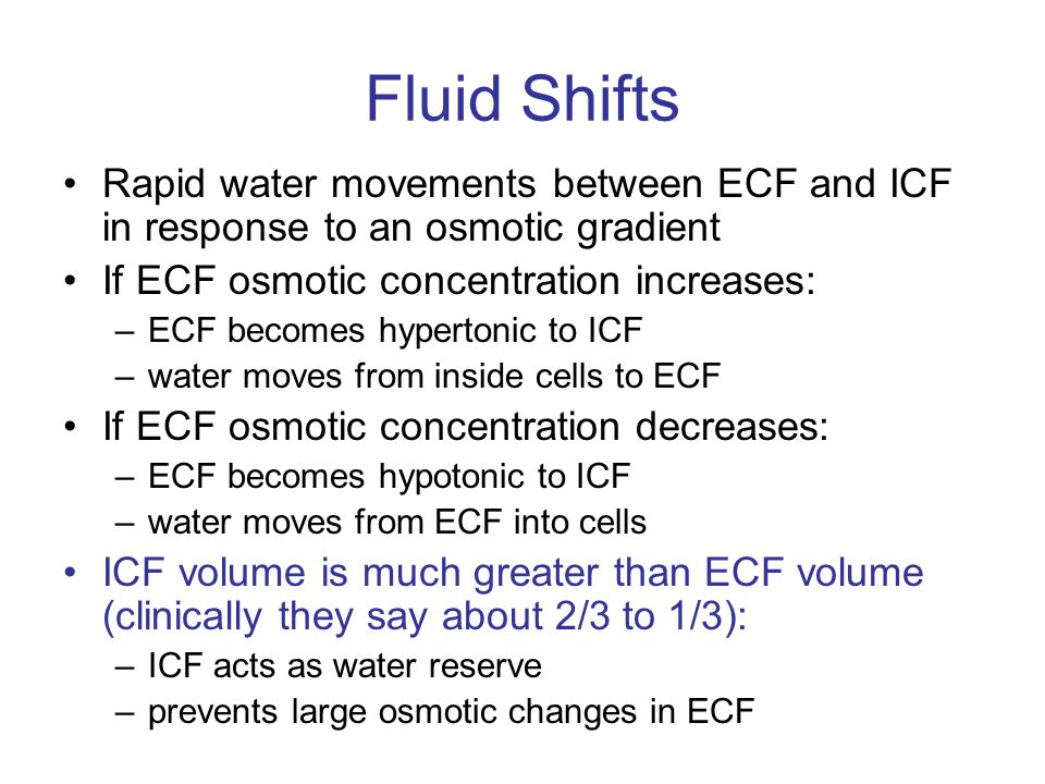 Fluid Shifts Rapid water movements between ECF and ICF in response to an osmotic gradient. If ECF osmotic concentration increases: