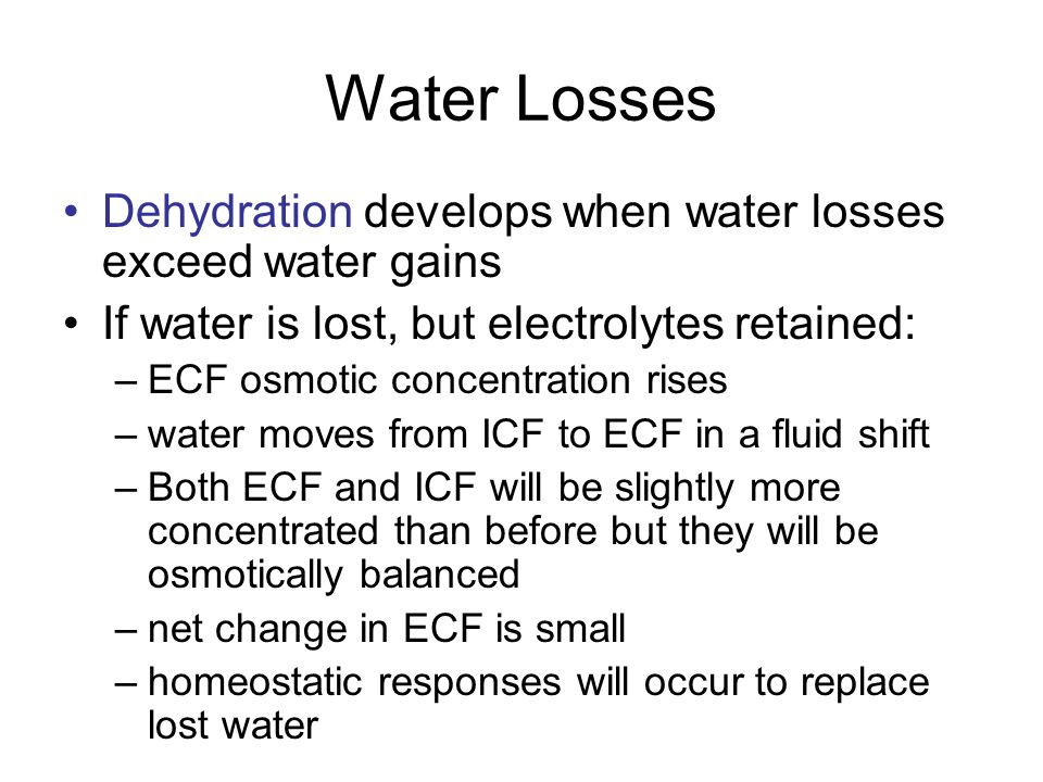 Water Losses Dehydration develops when water losses exceed water gains