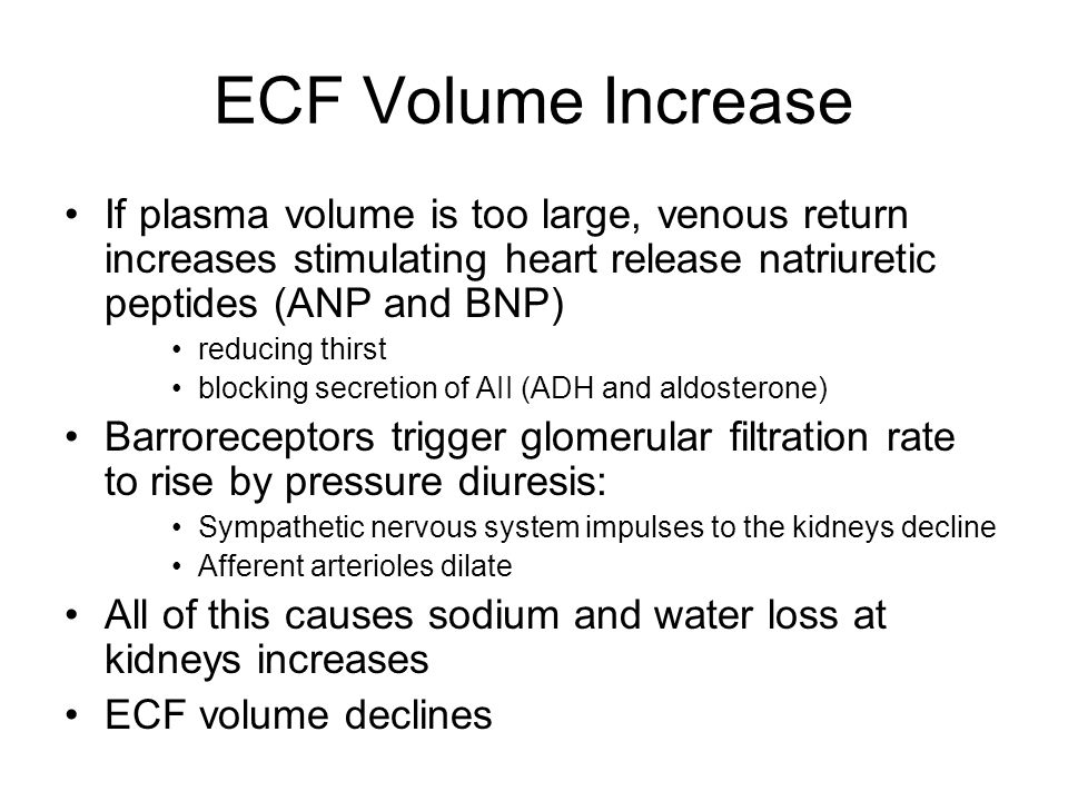 ECF Volume Increase If plasma volume is too large, venous return increases stimulating heart release natriuretic peptides (ANP and BNP)