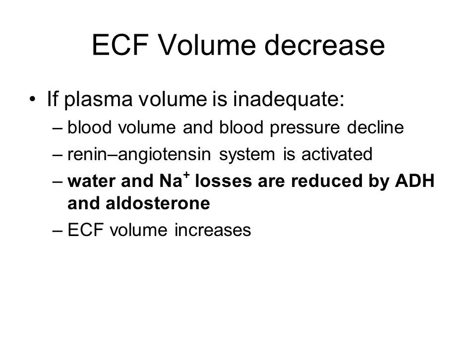 ECF Volume decrease If plasma volume is inadequate: