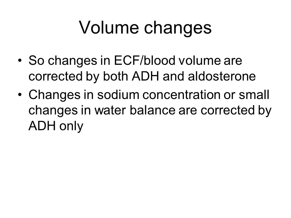 Volume changes So changes in ECF/blood volume are corrected by both ADH and aldosterone.