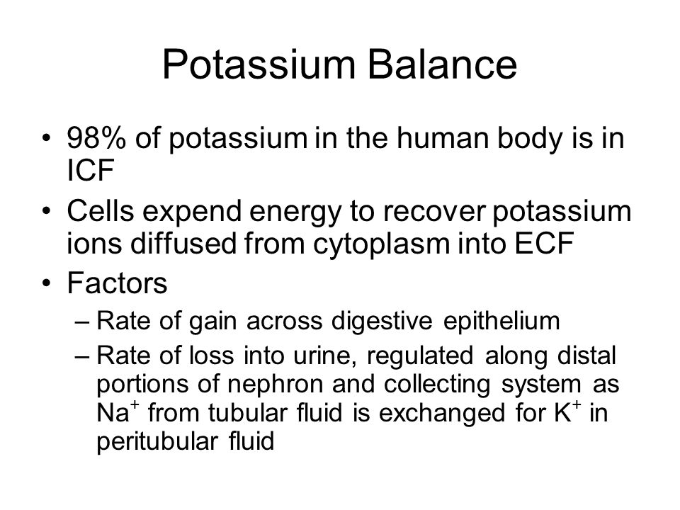 Potassium Balance 98% of potassium in the human body is in ICF
