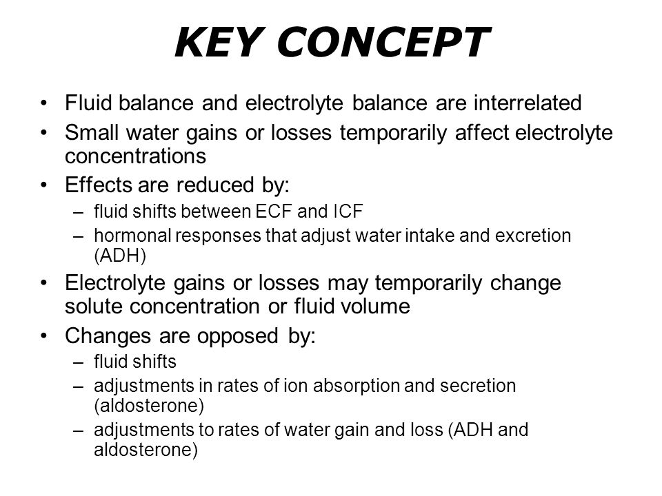 KEY CONCEPT Fluid balance and electrolyte balance are interrelated