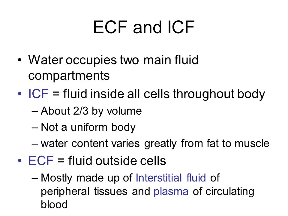 ECF and ICF Water occupies two main fluid compartments