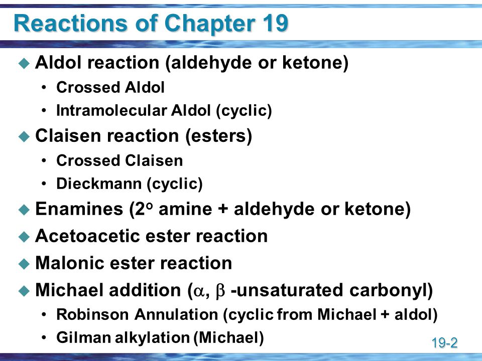 Reactions of Chapter 19 Aldol reaction (aldehyde or ketone)