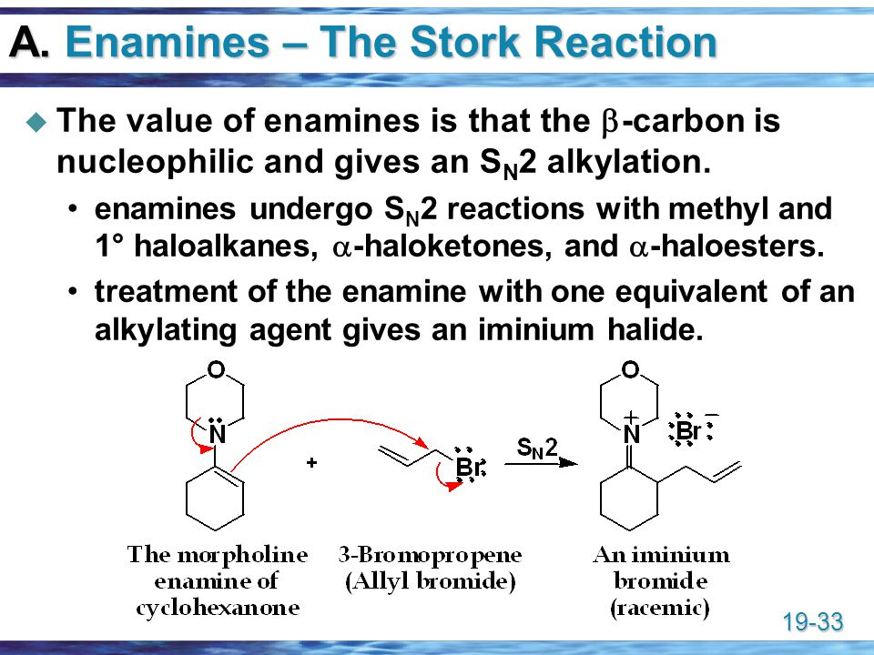 A. Enamines – The Stork Reaction