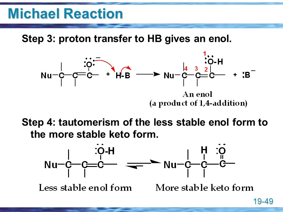 Michael Reaction Step 3: proton transfer to HB gives an enol.