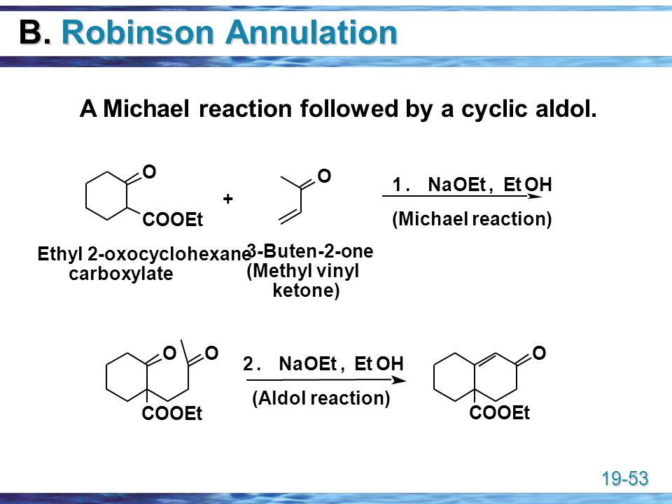 B. Robinson Annulation A Michael reaction followed by a cyclic aldol.