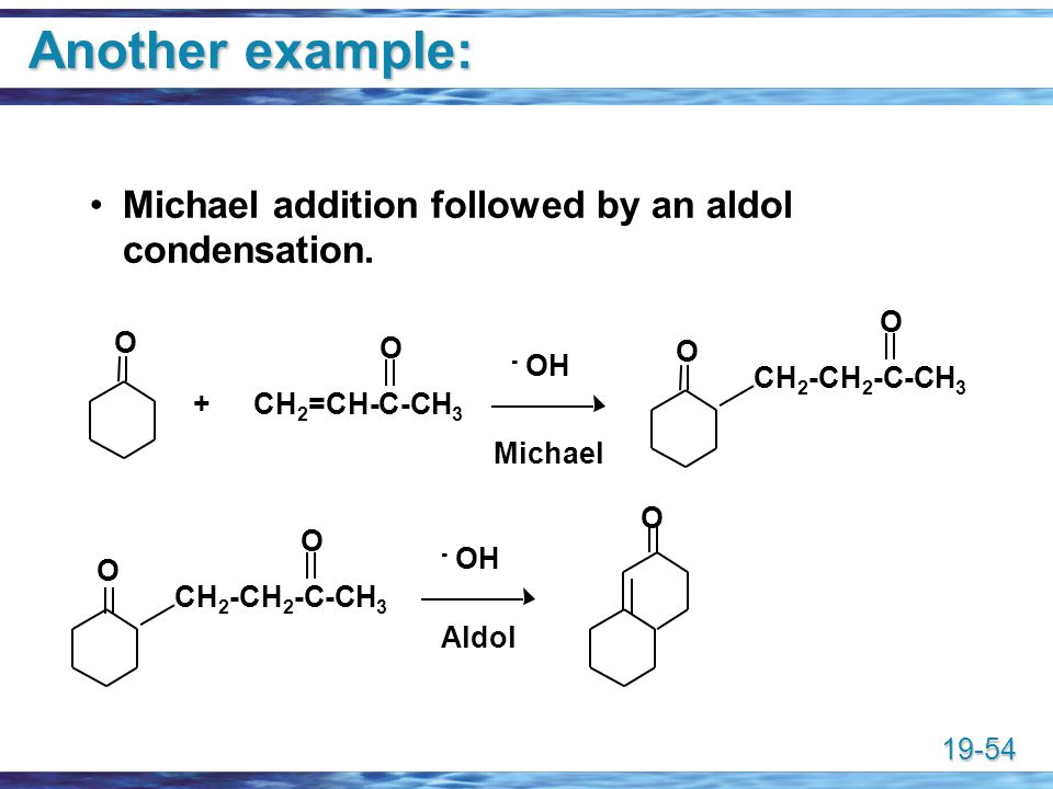 Another example: Michael addition followed by an aldol condensation. O