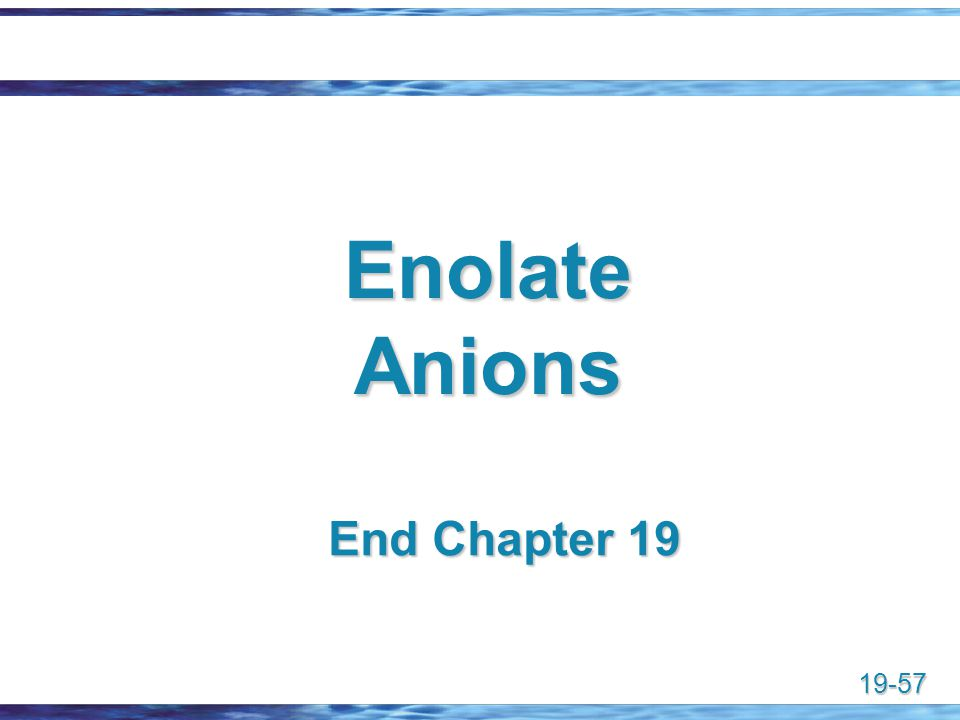 Enolate Anions End Chapter 19