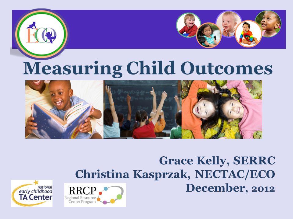 Grace Kelly, SERRC Christina Kasprzak, NECTAC/ECO December, 2012