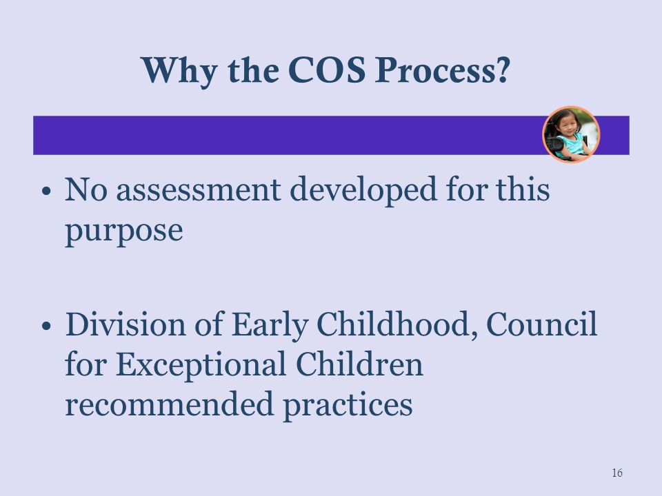 Why the COS Process No assessment developed for this purpose