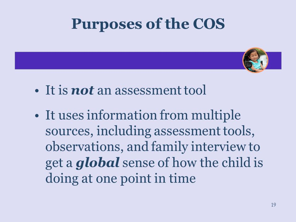 Purposes of the COS It is not an assessment tool