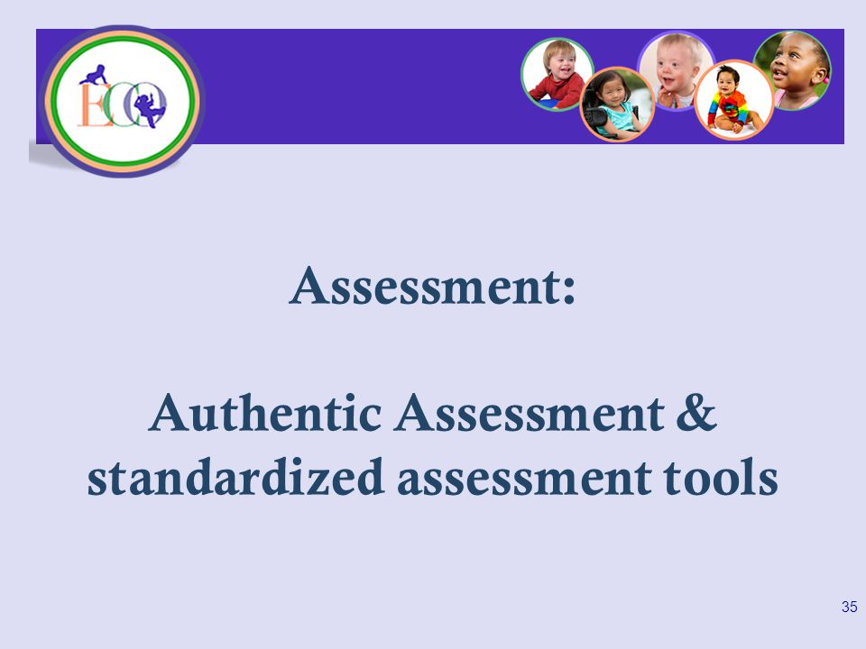 Assessment: Authentic Assessment & standardized assessment tools