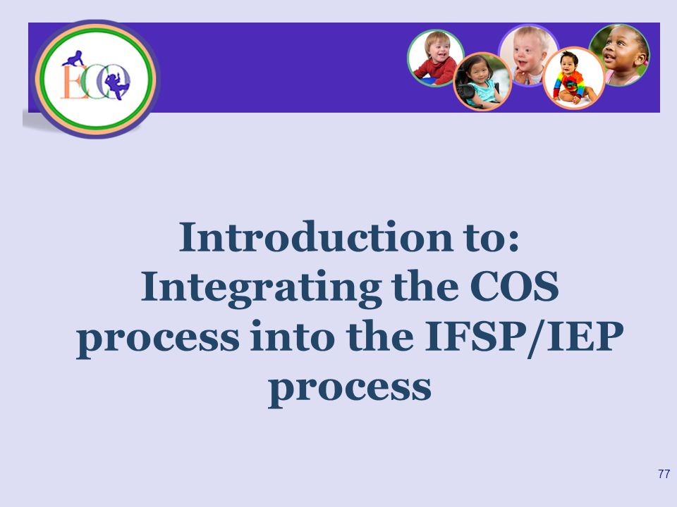 Introduction to: Integrating the COS process into the IFSP/IEP process