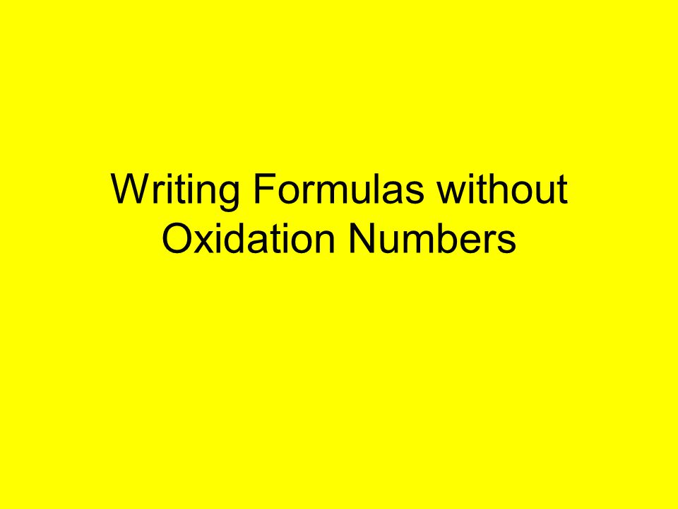 Writing Formulas without Oxidation Numbers