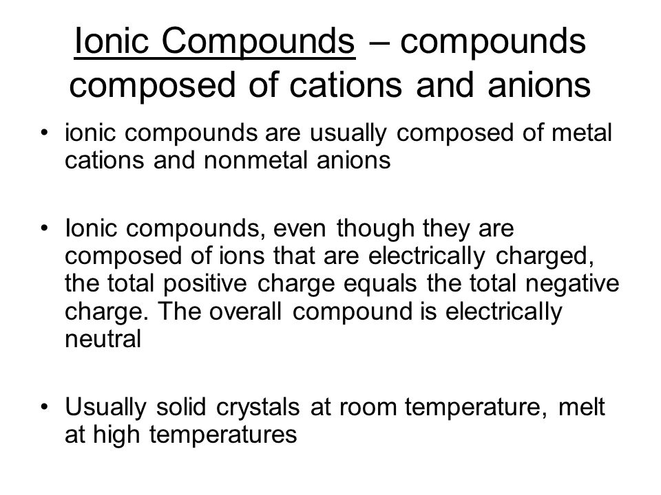 Ionic Compounds – compounds composed of cations and anions