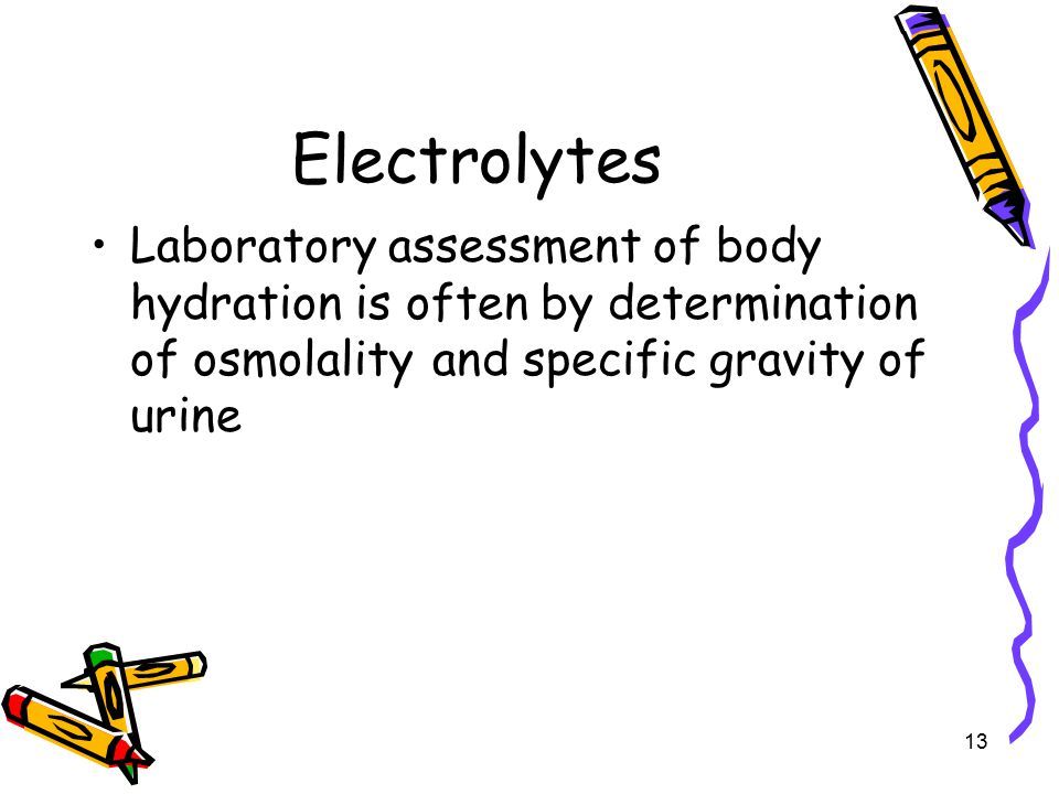 Electrolytes Laboratory assessment of body hydration is often by determination of osmolality and specific gravity of urine.