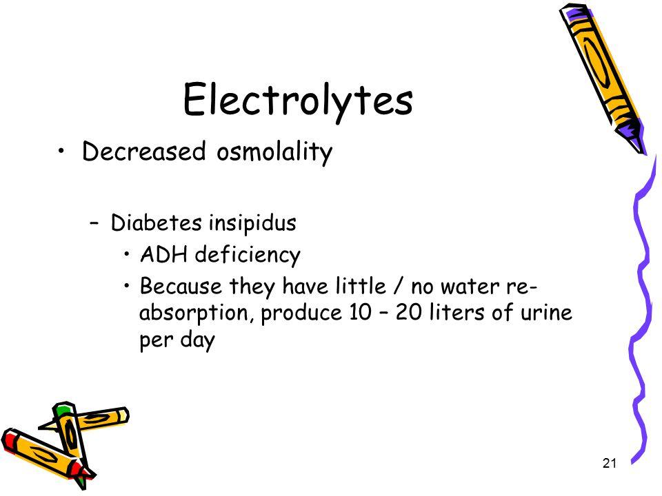Electrolytes Decreased osmolality Diabetes insipidus ADH deficiency