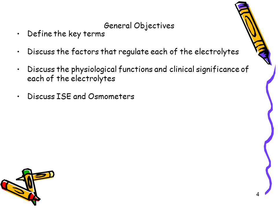 General Objectives Define the key terms. Discuss the factors that regulate each of the electrolytes.