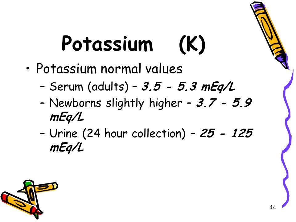 Potassium (K) Potassium normal values Serum (adults) – 3.5 - 5.3 mEq/L