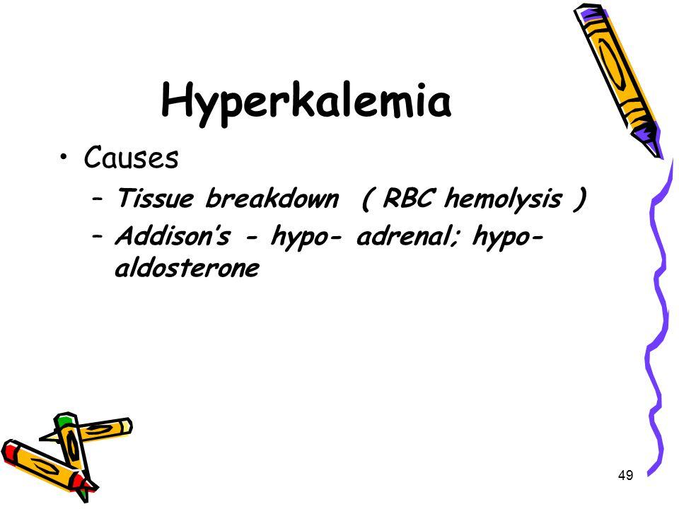 Hyperkalemia Causes Tissue breakdown ( RBC hemolysis )