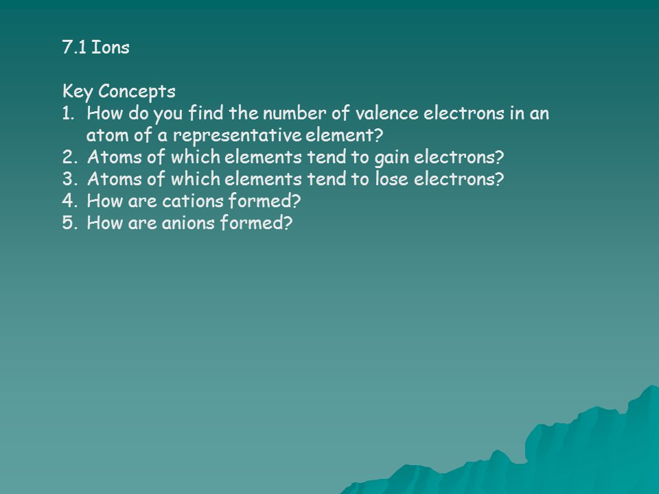 7.1 Ions Key Concepts. How do you find the number of valence electrons in an atom of a representative element