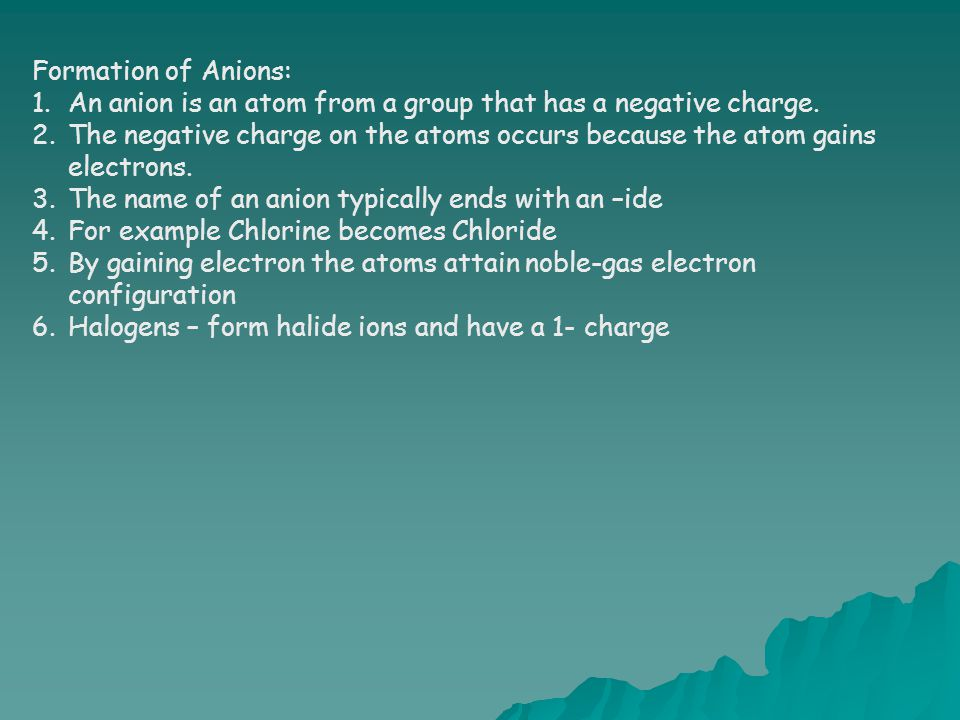 Formation of Anions: An anion is an atom from a group that has a negative charge.