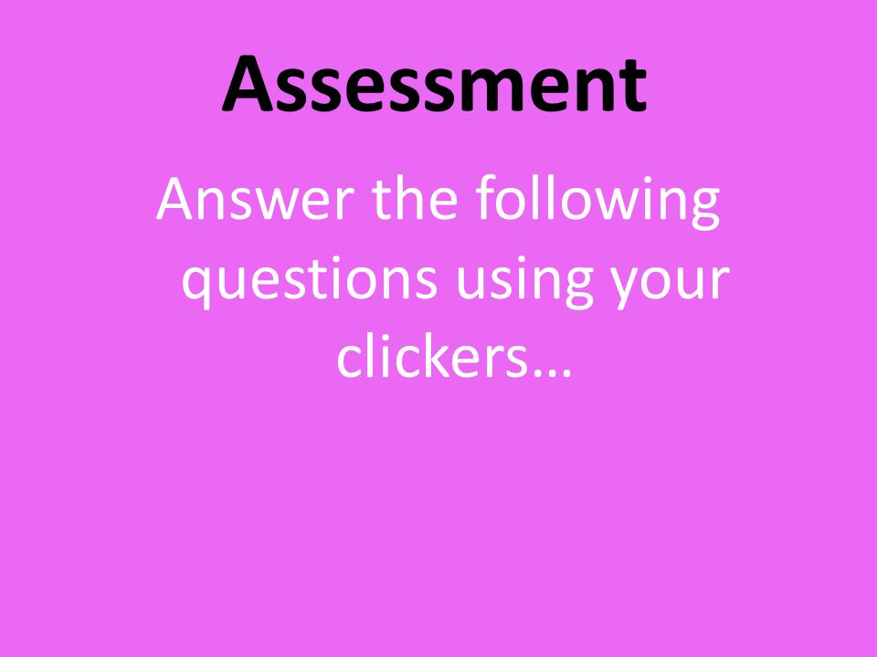 Answer the following questions using your clickers…