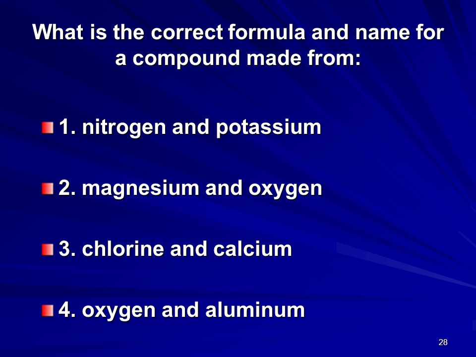 What is the correct formula and name for a compound made from: