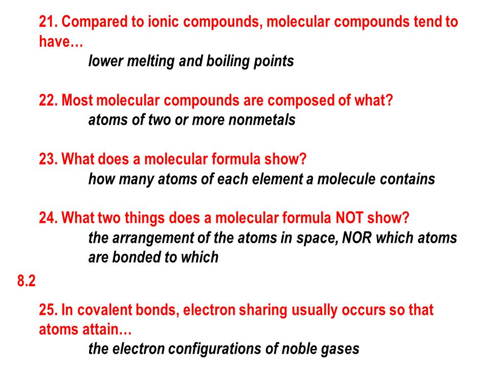 21. Compared to ionic compounds, molecular compounds tend to