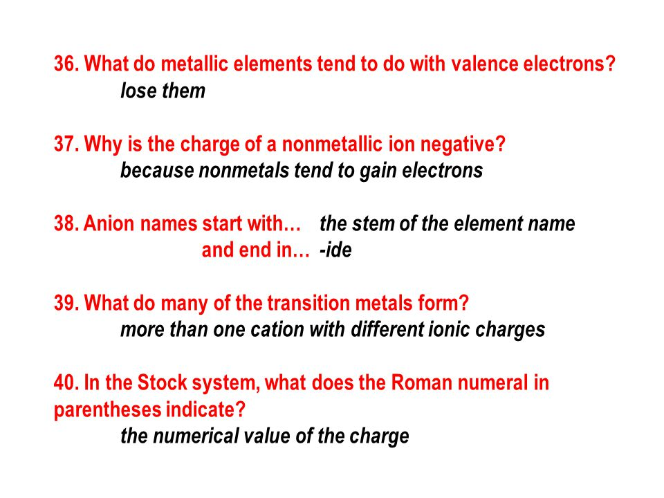 36. What do metallic elements tend to do with valence electrons