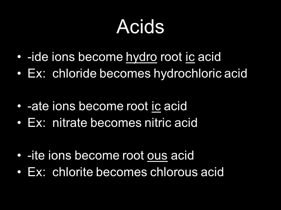 Acids -ide ions become hydro root ic acid
