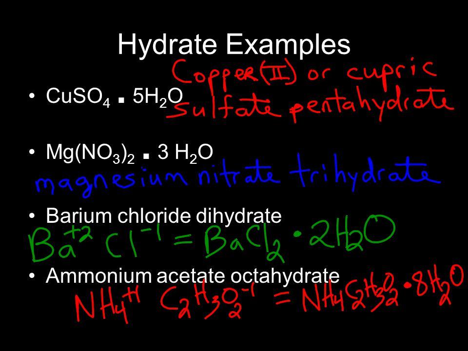 Hydrate Examples CuSO4 . 5H2O Mg(NO3)2 . 3 H2O