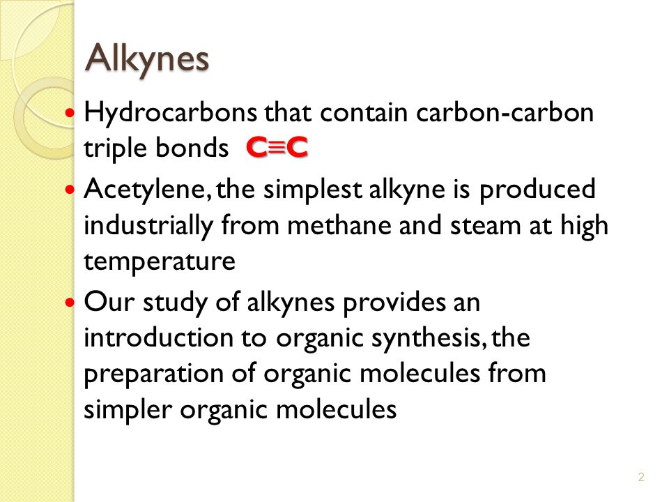 Alkynes Hydrocarbons that contain carbon-carbon triple bonds C≡C