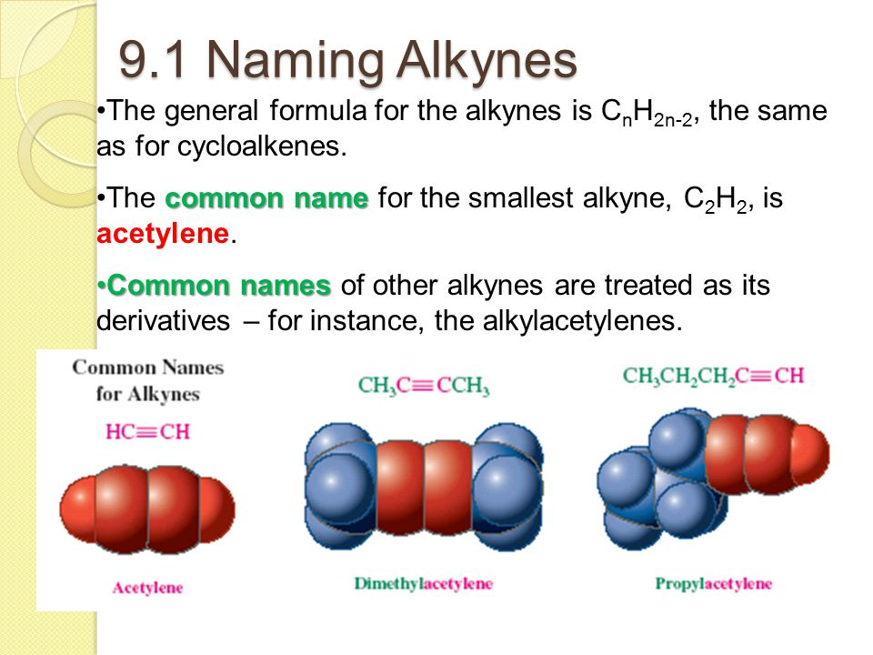 9.1 Naming Alkynes The general formula for the alkynes is CnH2n-2, the same as for cycloalkenes.