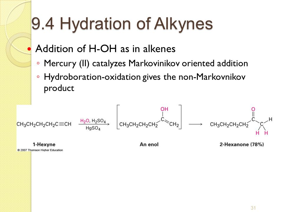 9.4 Hydration of Alkynes Addition of H-OH as in alkenes