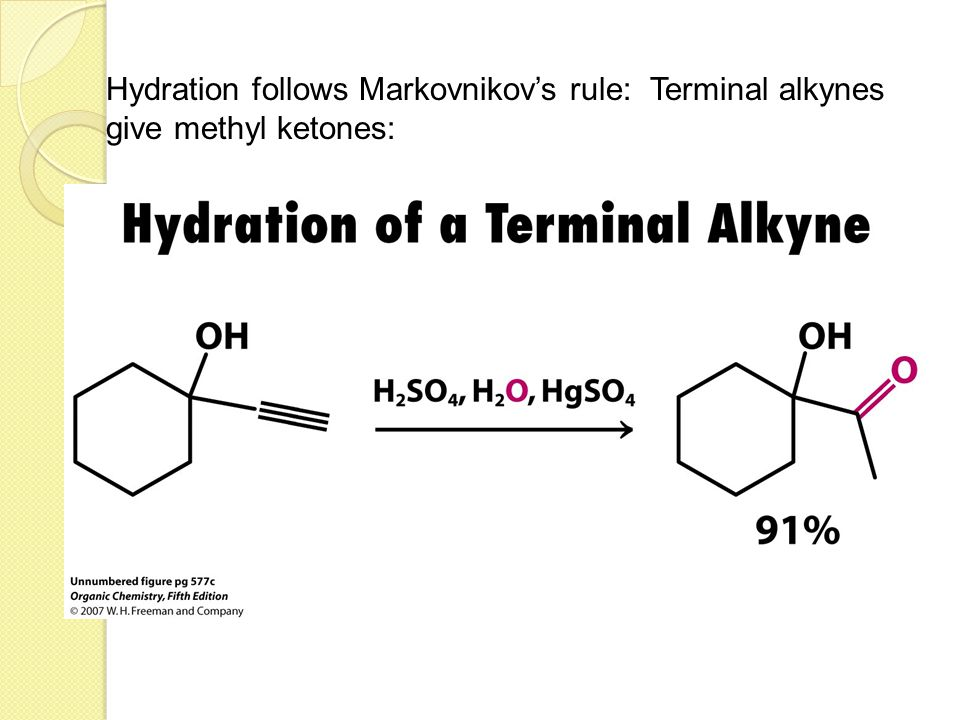 Hydration follows Markovnikov's rule: Terminal alkynes give methyl ketones: