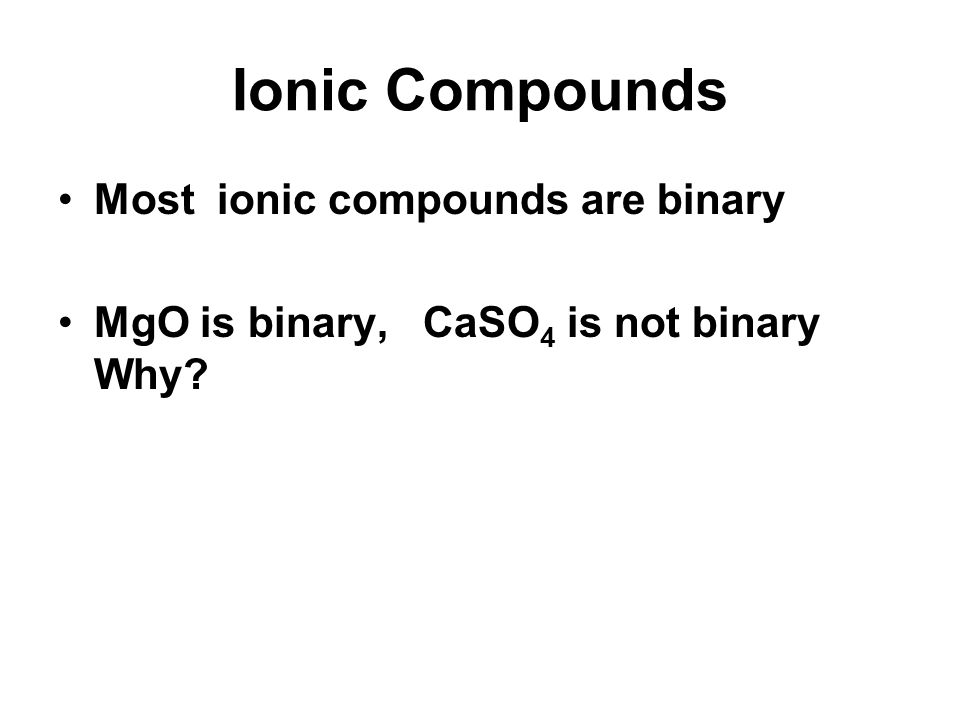 Ionic Compounds Most ionic compounds are binary